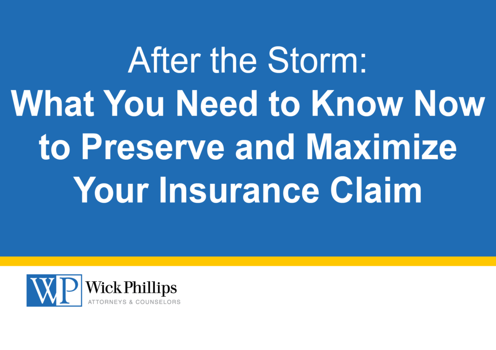 After the Storm--What You Need to Know Now to Preserve and Maximize Your Insurance Claim