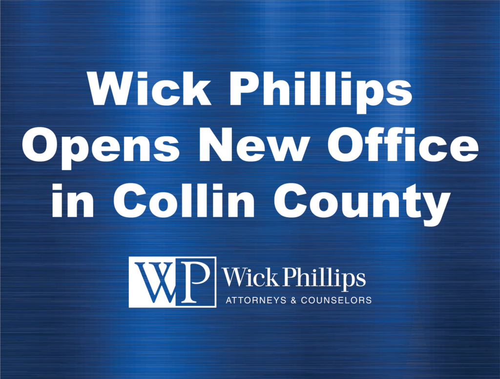 Wick Phillips Opens New Office in Collin County