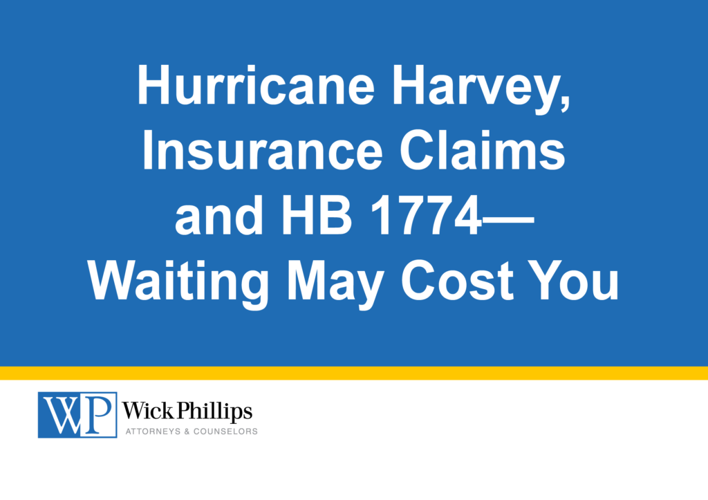 Hurricane Harvey, Insurance Claims and HB 1774—Waiting May Cost You